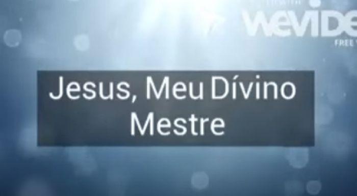 Jesus, meu Divino Mestre!